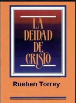 Torrey la Deidad de Jesus Cristo